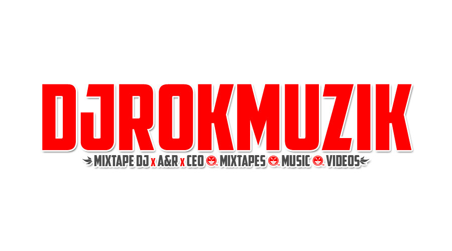 DJROKMUZIK | Music x Mixtapes x Videos