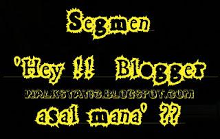 http://walkstatic.blogspot.com/2013/04/segmen-hey-blogger-asal-mana.html