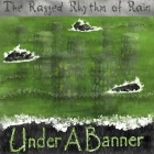 Under A Banner: The Ragged Rhythm of Rain