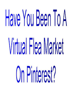 Have You Been To A Virtual Flea Market On Pinterest?