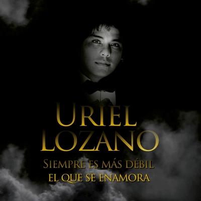 Uriel Lozano - Siempre es mas debil el que se enamora