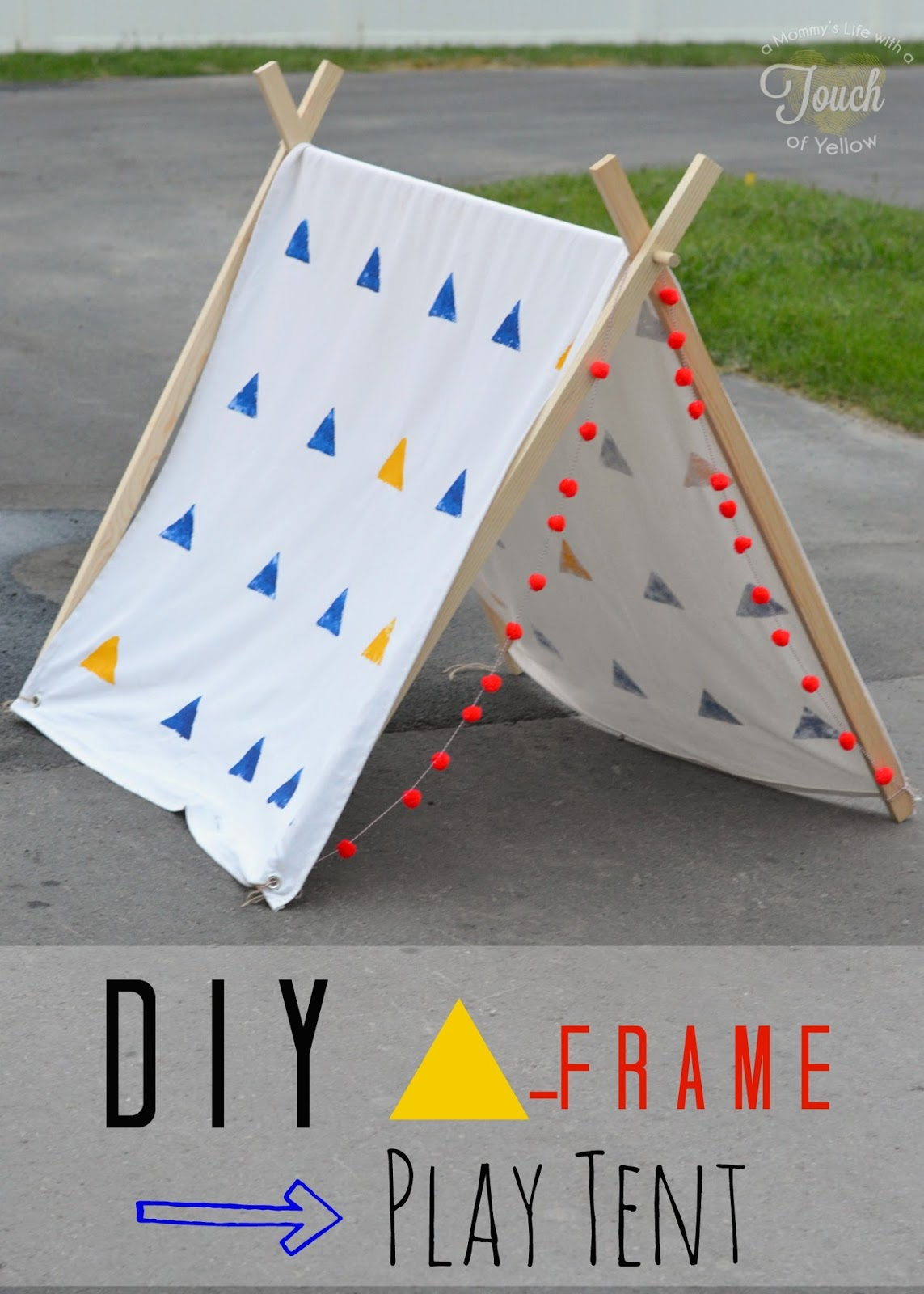 A mommy\'s life...with a touch of YELLOW: DIY A-Frame Play Tent ...