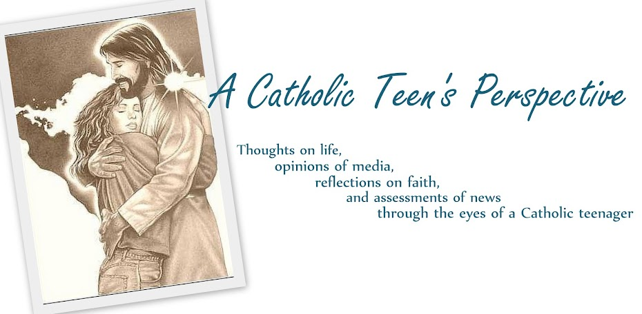 A Catholic Teen's Perspective...