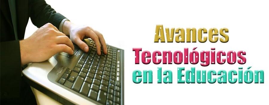 Avances Tecnológicos en la educación