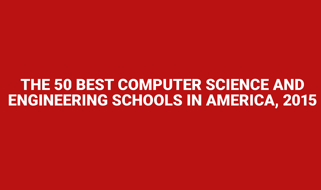 The 50 Best Computer Science and Engineering Schools in America, 2015