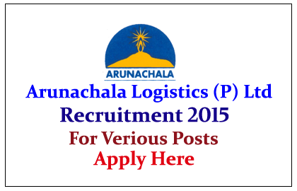 Arunachala Logistics Pvt Limited Hiring Candidates for the various posts 2015