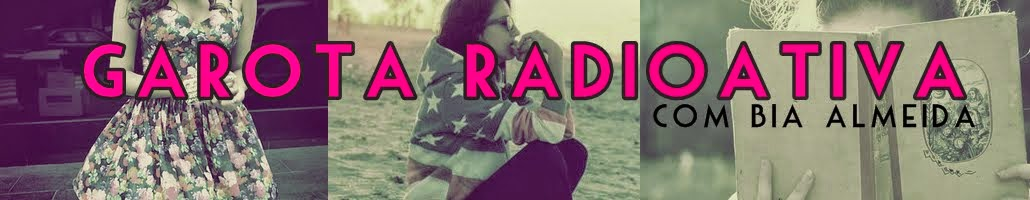 Garota Radioativa | Bia Almeida