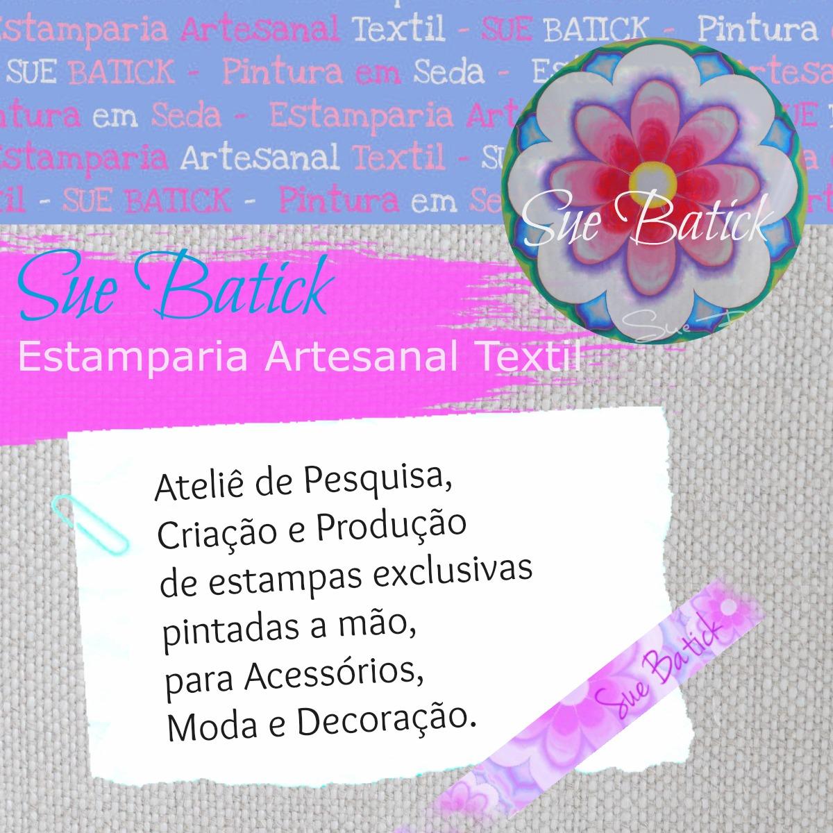 Sue Batick-Estamparia Artesanal Textil