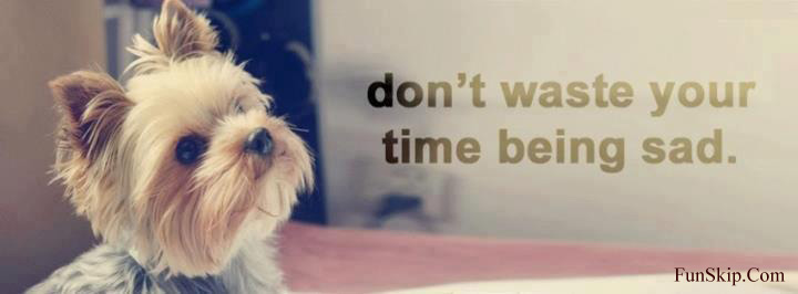 Dont waste your time being sad fb cover - Fun Skip | facebook ...