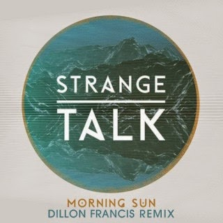 Strange Talk Morning Sun (Dillon Francis Remix) [Single] Album Leaked