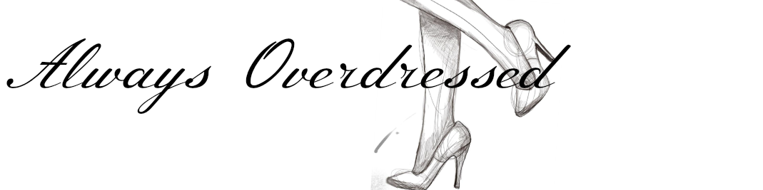 Always Overdressed