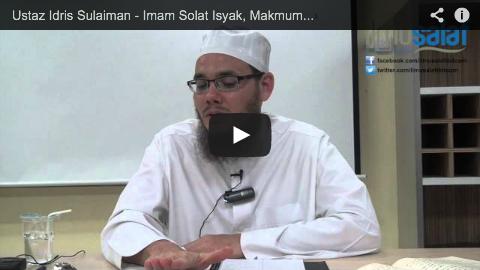 Ustaz Idris Sulaiman – Imam Solat Isyak, Makmum Solat Maghrib
