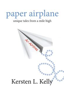 Paper Airplane, unique tales, nonfiction, Kersten L. Kelly, planes