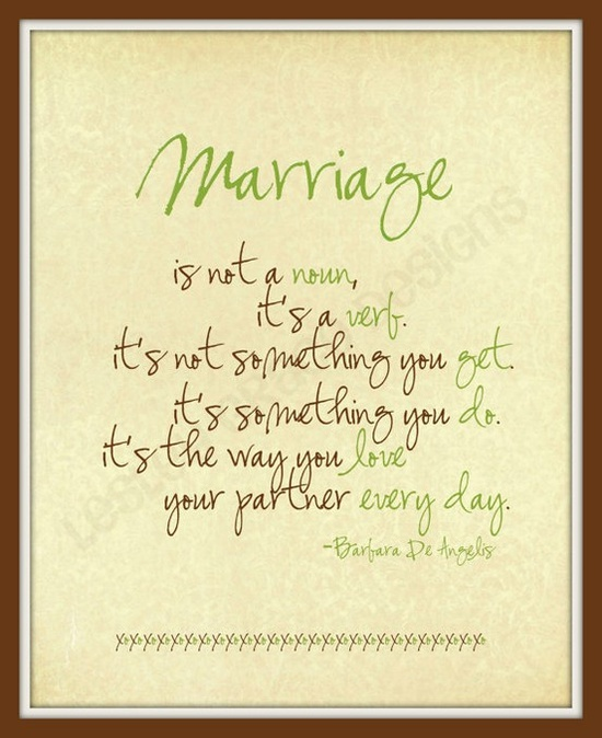 marriage is not a noun it 39 s a verb it 39 s not something