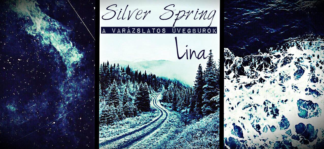 Silver spring {avagy a Varázslatos Üvegburok}