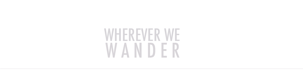wherever we wander