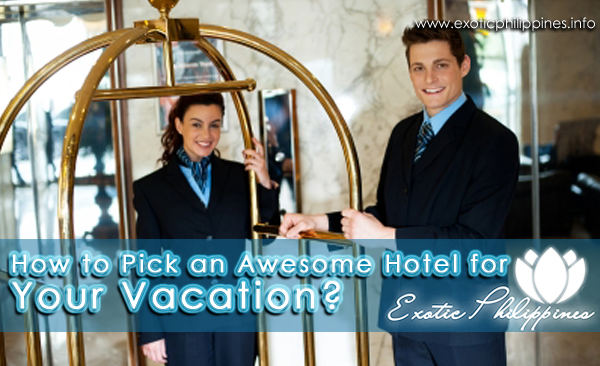 How to Pick an Awesome Hotel for Your Vacation