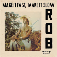 Rob - Make It Fast , Make It Slow