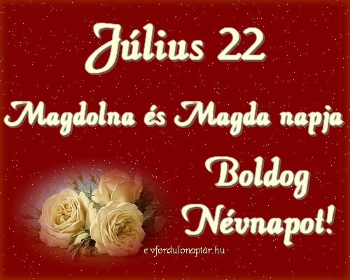 Július 22- Magdolna, Magda névnap