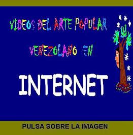 Videos del Arte Populal de Venezuela en internet