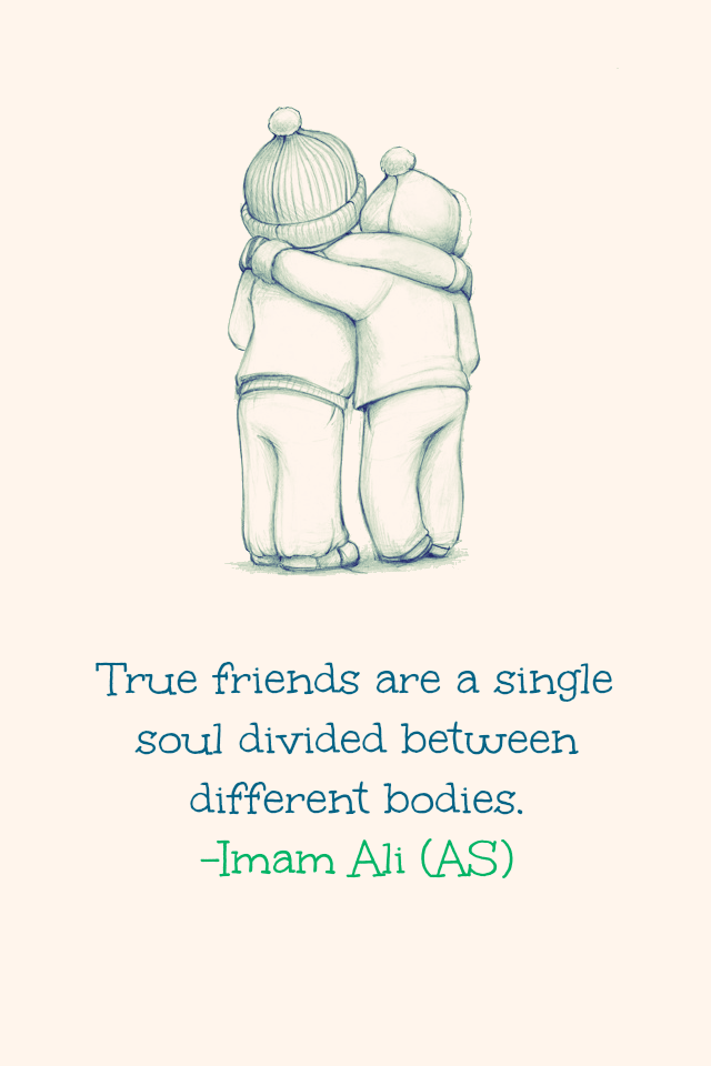 True friends are a single soul divided between different bodies.
