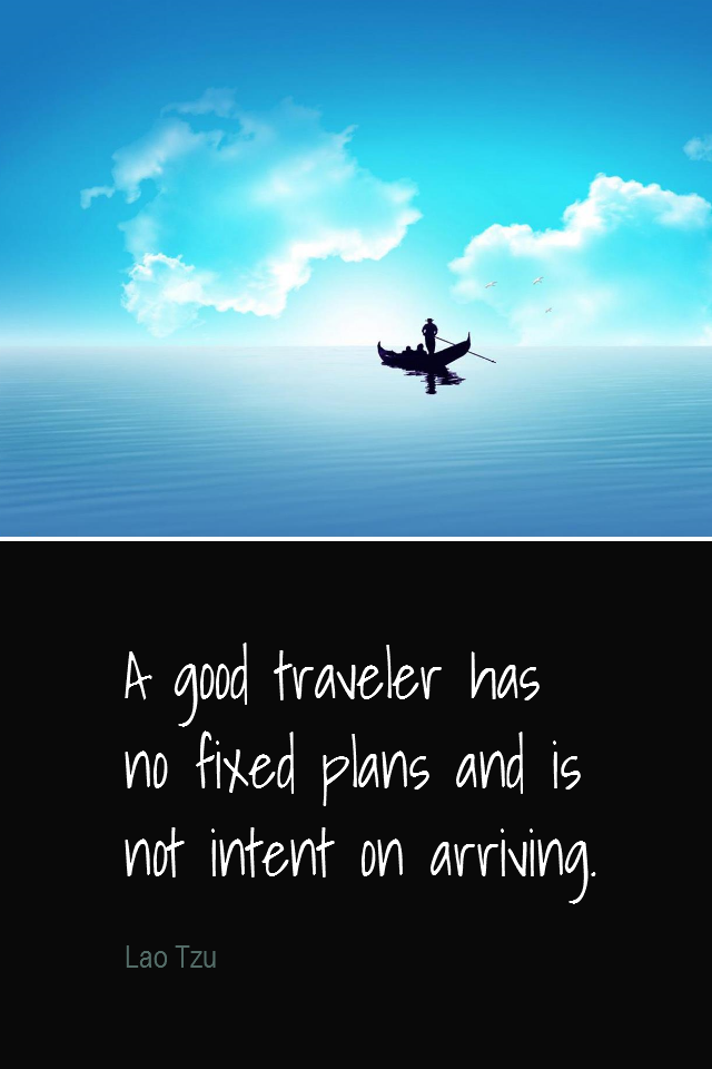 visual quote - image quotation for DIRECTION - A good traveler has no fixed plans and is not intent on arriving - Lao Tzu
