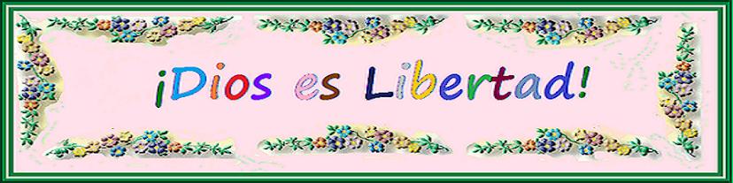 ¡Dios es Libertad!