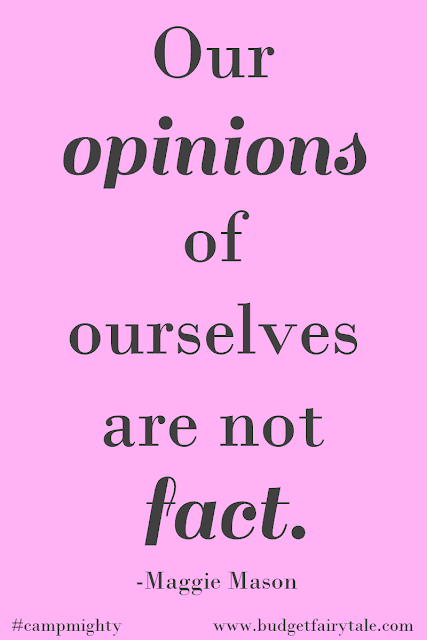 """Our Opinions of Ourselves are Not Fact."" - Maggie Mason"