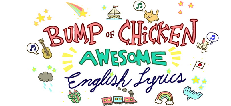 BUMP OF CHICKEN Awesome English Lyrics