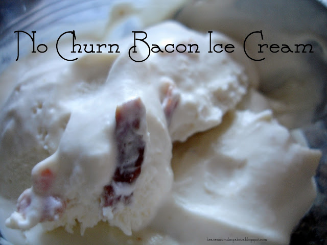 no churn bacon ice cream heaven is smiling above heavenissmilingabove.blogspot.com
