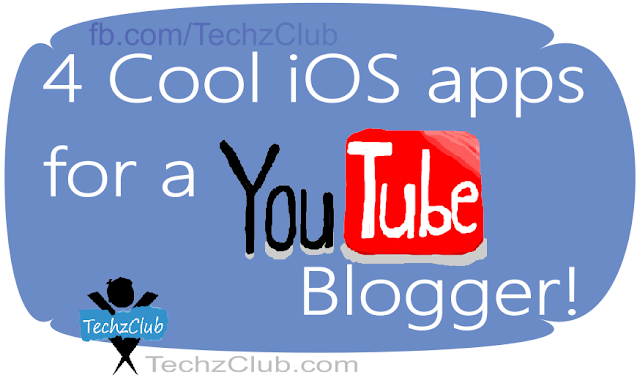 4 iOS Apps to Help You Become a YouTube Blogger !