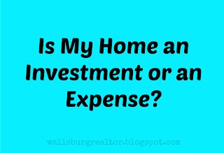 My son has been talking about investing in a home versus paying rent and he doesn't agree with me when I said that if he is going to live in the home then it isn't investing in a home, it is simply purchasing a home which is an expense, like purchasing a car.
