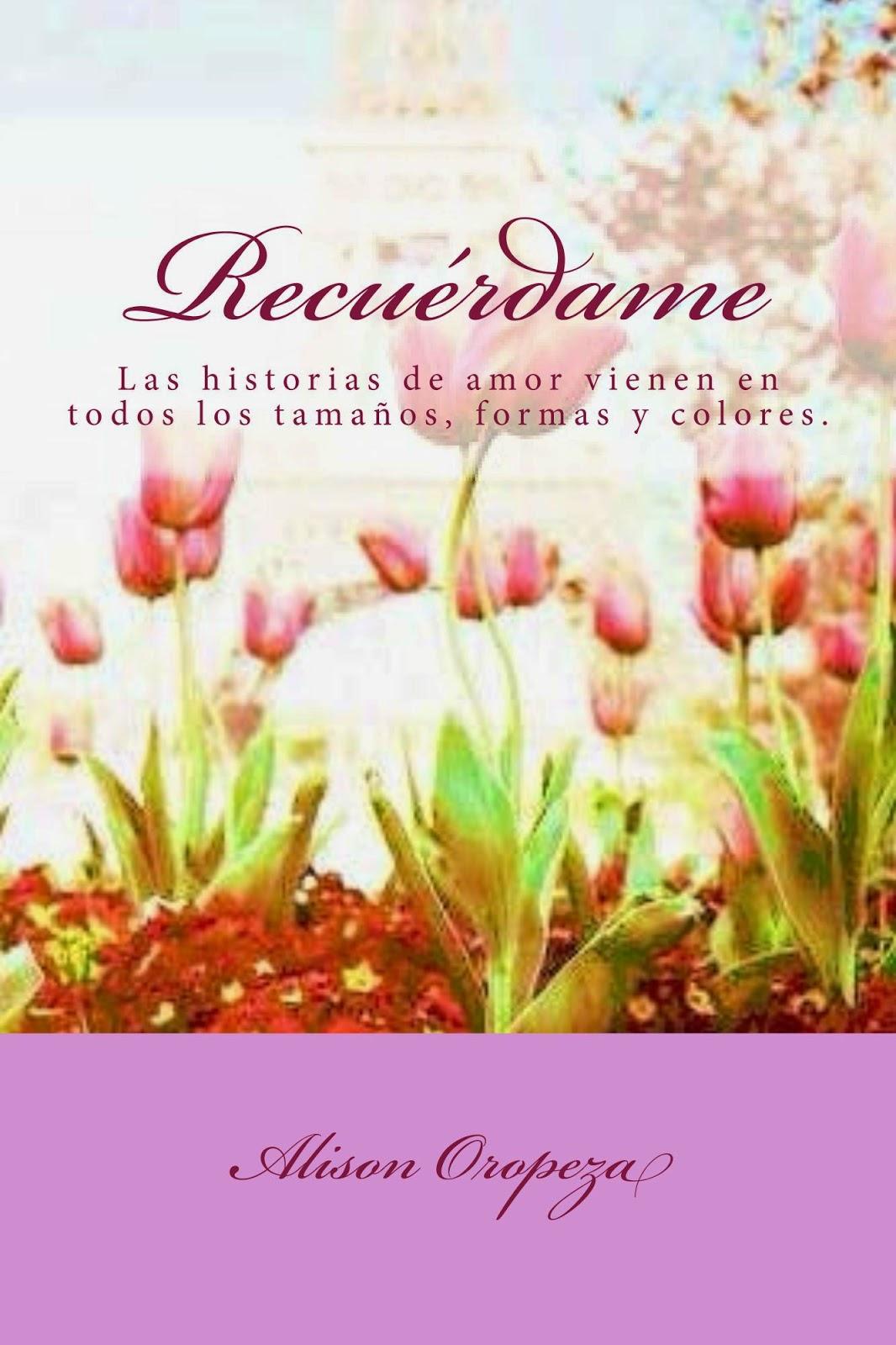 oropeza - Recuérdame, Recuérdame 01  - Alison Oropeza (Rom) Recu%C3%A9rdame_Cover_for_Kindle
