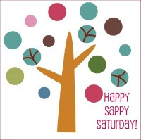 Happy Sappy Saturday!
