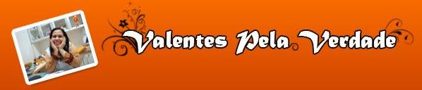 VALENTES PELA VERDADE