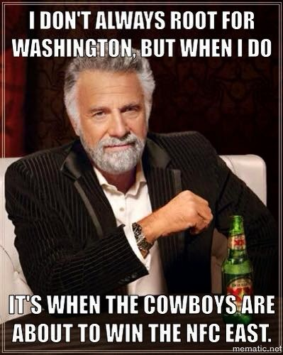 I don't always root for washington, but when I do it's when the cowboys are about to win the nfc east