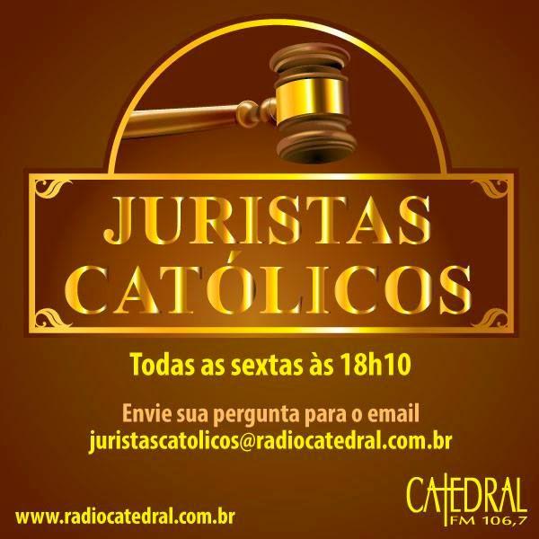 JURISTAS CATÓLICOS - RÁDIO CATEDRAL