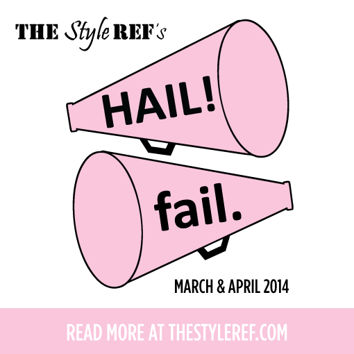 The Style Ref's Hails & Fails: March & April 2014