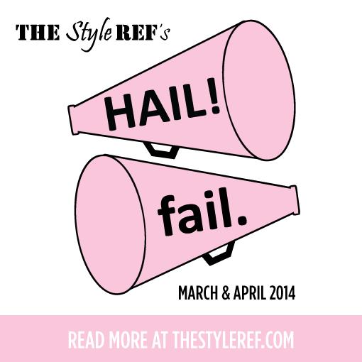 The Style Ref's Hails & Fails: March & April 2014
