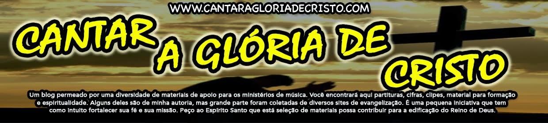 CANTAR A GLÓRIA DE CRISTO