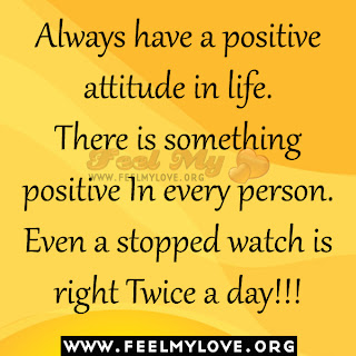 Always have a positive attitude in life