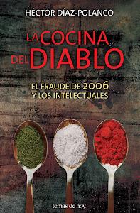 La cocina del diablo. El fraude de 2006 y los intelectuales (Planeta, 2012)