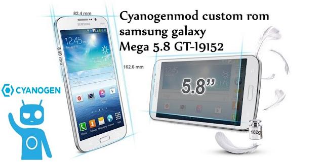 cyanogenmod custom rom on galaxy mega 5.8 GT-I9152