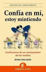 http://www.agapea.com/libros/Confia-en-mi-estoy-mintiendo-confesiones-de-un-manipulador-de-los-medios-9788496627666-i.htm
