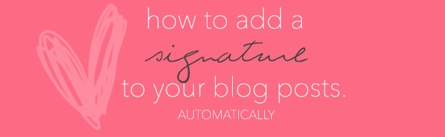 How to add a signature to your blog posts.