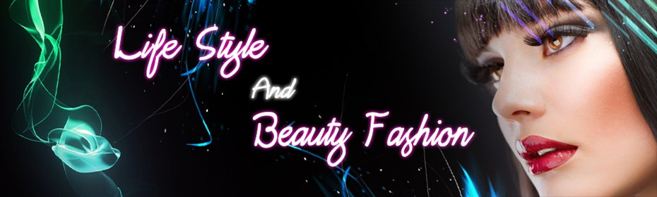 Life Style And Beauty Fashion