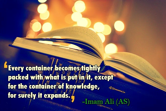 Every container becomes tightly packed with what is put in it, except for the container of knowledge, for surely it expands.