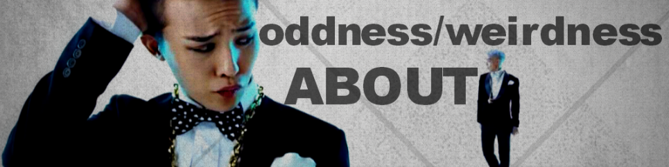 about oddness/weirdness kpop blog gd & top edit