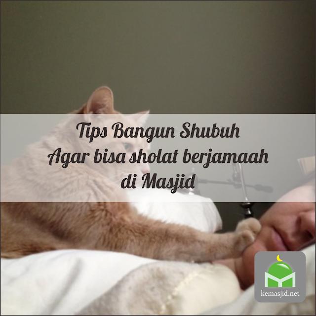 Tips bangun shubuh, bangun shubuh, shalat shubuh berjamaah, berjamaah di masjid
