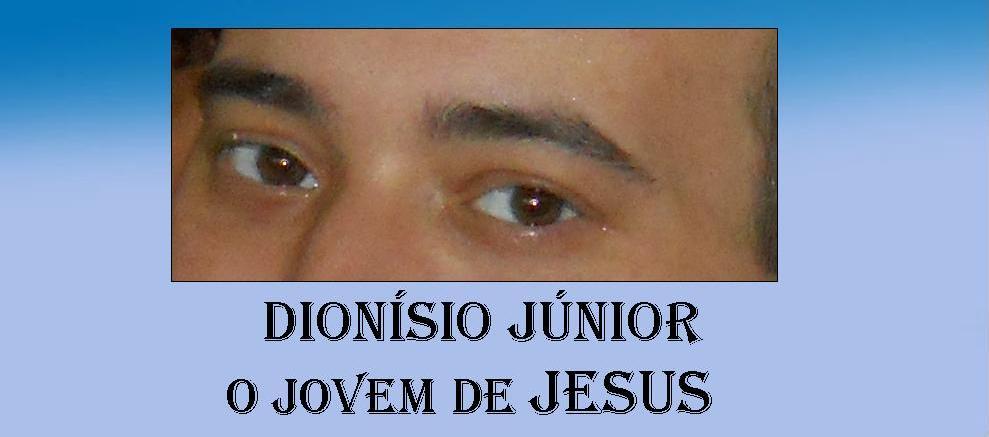 Dionísio Júnior O Jovem de Jesus